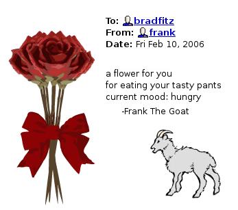 """""""Эти цветы, Брэд, я дарю тебе за то, что съел твои вкуснющие штаны. Голодный Фрэнк."""""""